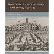 Art and Culture of Scandinavian Central Europe, 1550-1720, Hardback/Kristoffer Neville