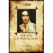 The Way of Perfection: A Practical Guide to Christian Prayer and Spiritual Progress (Aziloth Books), Paperback/St Teresa Of Avila