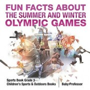 Fun Facts about the Summer and Winter Olympic Games: Sports Book Grade 3 Children's Sports & Outdoors Books, Paperback/Baby Professor