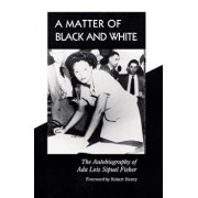 A Matter of Black and White: The Autobiography of ADA Lois Sipuel Fisher, Hardcover/Ada Lois Sipuel Fisher