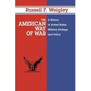 The American Way of War: A History of United States Military Strategy and Policy, Paperback/Russell F. Weigley