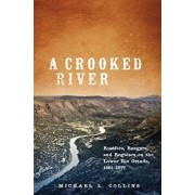 A Crooked River: Rustlers, Rangers, and Regulars on the Lower Rio Grande, 1861-1877, Hardcover/Michael L. Collins