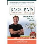 Back Pain Permanent Healing: Understanding the Myths, Lies, and Confusion, Paperback/Steven Ray Ozanich
