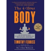 The 4-Hour Body: An Uncommon Guide to Rapid Fat-Loss, Incredible Sex, and Becoming Superhuman, Hardcover