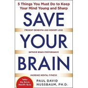 Save Your Brain: The 5 Things You Must Do to Keep Your Mind Young and Sharp, Paperback/Paul David Nussbaum