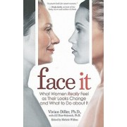 Face It: What Women Really Feel as Their Looks Change and What to Do about It, Paperback/Vivian Diller