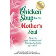 Chicken Soup for the Mother's Soul: Stories to Open the Hearts and Rekindle the Spirits of Mothers, Paperback