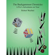 The Backgammon Chronicles: A Pro's Adventures on Tour, Volume 1 of 2, Paperback/Robert H. Wachtel
