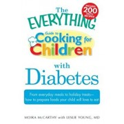 The Everything Guide to Cooking for Children with Diabetes: From Everyday Meals to Holiday Treats - How to Prepare Foods Your Child Will Love to Eat, Paperback/Moira McCarthy