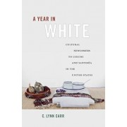 A Year in White: Cultural Newcomers to Lukumi and Santer a in the United States, Paperback/C. Lynn Carr