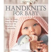 Handknits for Baby: Over 30 Easy, Step-By-Step Patterns for Newborn to 12 Months, Paperback
