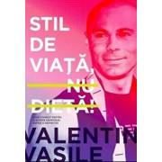 Stil de viata, nu dieta. Ed. II/Valentin Vasile