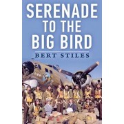 Serenade to the Big Bird: A Young Flier's Moving Memoir of the Second World War, Paperback/Bert Stiles