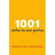 1001 SolutionFocused Questions by Fredrike Bannink