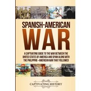 Spanish-American War: A Captivating Guide to the War Between the United States of America and Spain along with The Philippine-American War t, Paperback/Captivating History