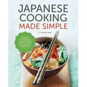 Japanese Cooking Made Simple: A Japanese Cookbook with Authentic Recipes for Ramen, Bento, Sushi & More, Paperback