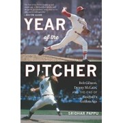 The Year of the Pitcher: Bob Gibson, Denny McLain, and the End of Baseball's Golden Age, Paperback/Sridhar Pappu