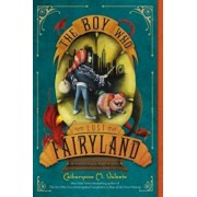 The Boy Who Lost Fairyland, Paperback/Catherynne M. Valente