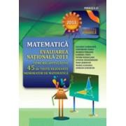 MATEMATICA. EVALUAREA NATIONALA 2011. TEME RECAPITULATIVE SI 45 DE TESTE REZOLVATE. MEMORATOR DE MATEMATICA.