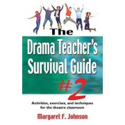 Drama Teacher's Survival Guide '2: Activities, Exercises, and Techniques for the Theatre Classroom, Paperback/Margaret Johnson