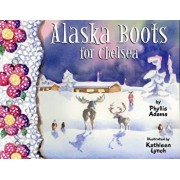 Alaska Boots for Chelsea, Paperback/Phyllis Adams