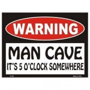 """Sign - Warning Man Cave - Its 5 O'Clock Somewhere """