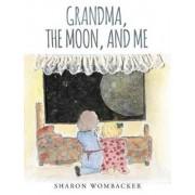 Grandma, the Moon, and Me, Hardcover/Sharon Wombacker