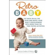 Retro Baby: Cut Back on All the Gear and Boost Your Baby's Development with More Than 100 Time-Tested Activities, Paperback