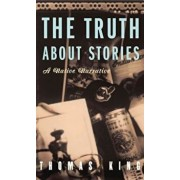 The Truth about Stories: A Native Narrative, Paperback/Thomas King