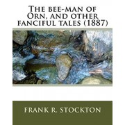 The bee-man of Orn, and other fanciful tales (1887) by: Frank R. Stockton, Paperback/Frank R. Stockton