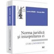 Norma Juridica Si Interpretarea Ei - Lucretia Dogaru Gheorghe Mihai
