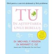 Tu. In asteptarea unui bebelus - Dr.Michael F. Roizen Dr.Mehmet C. Oz