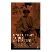"""Uncle Tom's Story of His Life: An Autobiography of the Rev. Josiah Henson: The True Life Story Behind """"uncle Tom's Cabin"""", Paperback/Josiah Henson"""