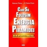 Cum sa folosim energia piramidei - Ramon Plana P. Palos Pons