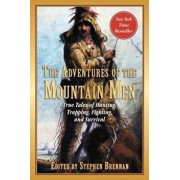 The Adventures of the Mountain Men: True Tales of Hunting, Trapping, Fighting, Adventure, and Survival, Paperback/Stephen Brennan