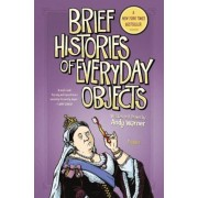 Brief Histories of Everyday Objects, Hardcover