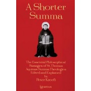 A Shorter Summa: The Essential Philosophical Passages of St. Thomas Aquinas' Summa Theologica Edited and Explained for Beginners, Paperback