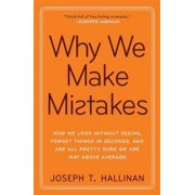 Broadway Books Why We Make Mistakes: How We Look Without Seeing, Forget Things in Seconds, and Are All Pretty Sure We Are Way Above Average