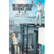 The Fountainhead Reference Guide: A to Z, Paperback/Emre Gurgen