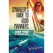 A Smuggler's Guide to Good Manners: A True Story Of Terrifying Seas, Double-Dealing, And Love Across Three Oceans, Paperback/Kenny Ranen