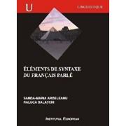 Elements de Syntaxe du francais parle/Sanda-Maria Ardeleanu, Raluca Balatchi