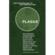 Plague: One Scientist's Intrepid Search for the Truth about Human Retroviruses and Chronic Fatigue Syndrome (Me/Cfs), Autism,, Hardcover
