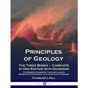 Principles of Geology: The Three Books - Complete in One Edition with Diagrams; The Modern Changes of the Earth and Its Inhabitants Considere, Paperback/Charles Lyell