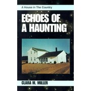 Echoes of a Haunting: A House in the Country, Paperback/Clara M. Miller