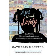 A Girl Named Lovely: One Child's Miraculous Survival and My Journey to the Heart of Haiti/Catherine Porter