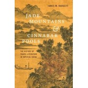 Jade Mountains and Cinnabar Pools: The History of Travel Literature in Imperial China, Hardcover/James M. Hargett