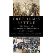 Freedom's Battle: The Origins of Humanitarian Intervention, Paperback/Gary J. Bass