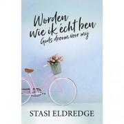 Worden wie ik écht ben - Stasi Eldredge