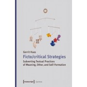 Fictocritical Strategies: Subverting Textual Practices of Meaning, Other, and Self-Formation