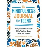 The Mindfulness Journal for Teens: Prompts and Practices to Help You Stay Cool, Calm, and Present, Paperback/Jennie Marie, Ma Lmft Battistin